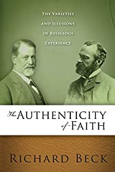 The Authenticity of Faith: The Varieties and Illusions of Religious Experience by Richard Allan Beck (1-Jan-2012) Paperback