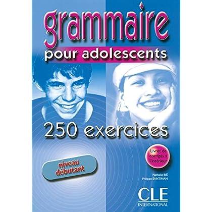 Grammaire 250 exercices pour adolescents - Niveau débutant - Cahier d'exercices