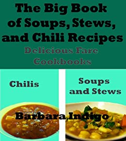The Big Book of Soups, Stews, and Chili Recipes (English Edition) di [Indigo, Barbara]