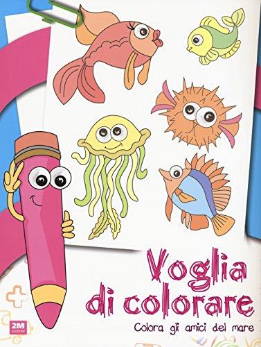 Voglia di colorare. Colora gli amici del mare. Ediz. illustrata