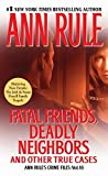 Fatal Friends, Deadly Neighbors (Ann Rule's Crime Files) by Ann Rule (2012-12-06)