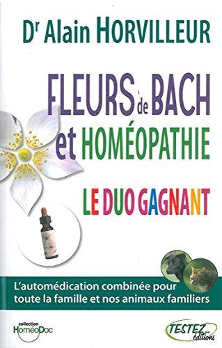 Fleurs de Bach et homéopathie - Testez Le Duo Gagnant par Alain Horvilleur