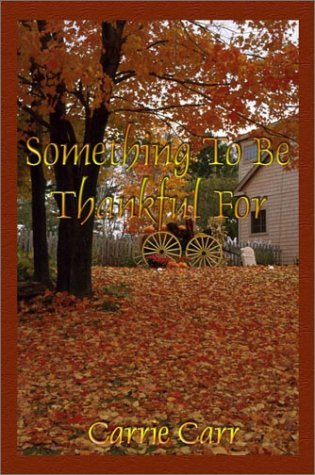 Something To Be Thankful For by Carrie Carr (2003-02-06)