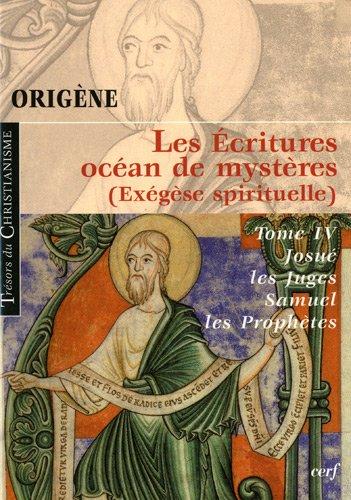 Les Ecritures, ocan de mystres (exgse spirituelle) : Tome 4, Josu, les juges, Samuel et les Prophtes