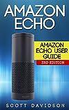 Amazon Echo: Amazon Echo User Guide (Technology,Mobile, Communication, kindle, alexa, computer, hardware) (English Edition)