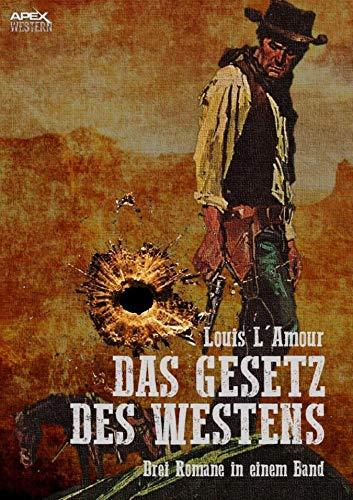 DAS GESETZ DES WESTENS: Drei klassische Western-Romane in einem Band Klassische Weste
