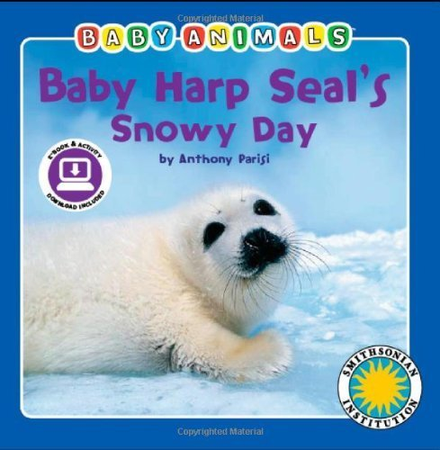 Baby Harp Seal's Snowy Day (Baby Animals Book) (with easy-to-download e-book and printable activities) by Anthony Parisi - Harp Seal Baby