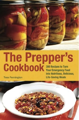 The Prepper\'s Cookbook: 300 Recipes to Turn Your Emergency Food into Nutritious, Delicious, Life-Saving Meals