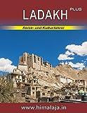 Ladakh plus:  Reise- und Kulturführer über Ladakh und die angrenzenden Himalaja-Regionen Changthang, Nubra, Purig, Zanskar mit Stadtführer Delhi (Indian Himalaya Series)