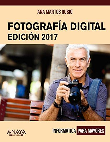 Fotografía digital. Edición 2017 (Informática Para Mayores) por Ana Martos Rubio