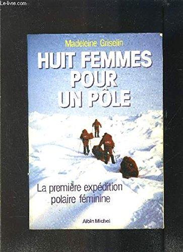 Huit femmes pour un pôle : La première expédition polaire féminine