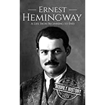 Ernest Hemingway: A Life From Beginning to End (Biographies of Writers: American Book 1)