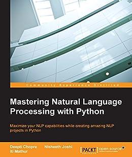 Mastering Natural Language Processing with Python by [Chopra, Deepti, Joshi, Nisheeth, Mathur, Iti]