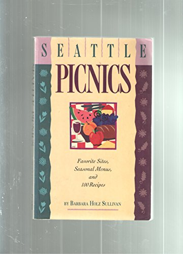 Seattle Picnics: Favorite Sites, Seasonal Menus, and 100 Recipes (Holz Seattle)
