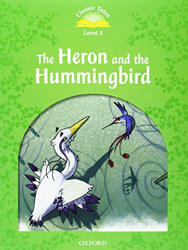 Classic Tales Second Edition: Classic Tales Level 3 the Heron and the Hummingbird: e-Book and Audio Pack