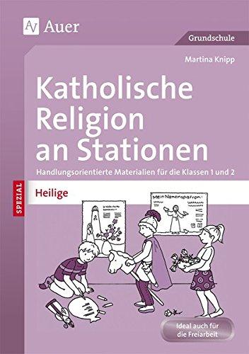 Katholische Religion an Stationen Spezial Heilige: Handlungsorientierte Materialien für die Klassen 1 und 2 (Stationentraining Grundschule Katholische Religion)