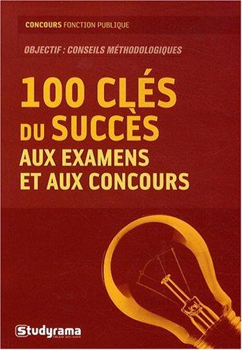 100 Cles du Succes aux Examens et aux Concours