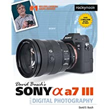 David Busch's Sony Alpha a7 III Guide to Digital Photography (English Edition)
