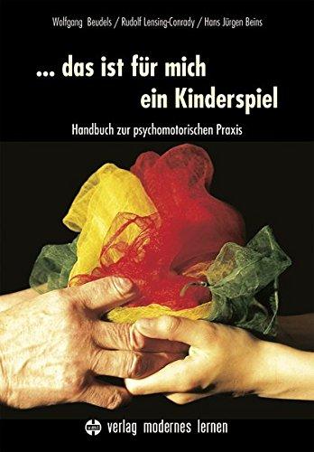 ... das ist für mich ein Kinderspiel: Handbuch zur psychomotorischen Praxis