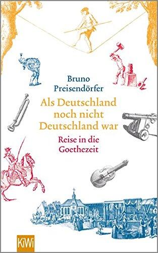 Als Deutschland noch nicht Deutschland war: Eine Reise in die Goethezeit das Buch von Bruno Preisendörfer - Preise vergleichen & online bestellen