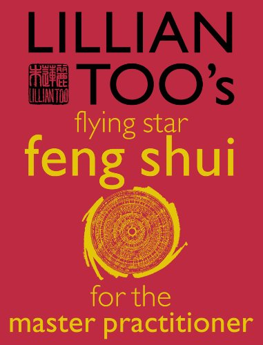 Lillian Too's Flying Star Feng Shui For The Master Practitioner: The Ultimate Guide to Advanced Practice (Lillian Too's Feng Shui in Small Doses) (English Edition)
