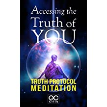 Accessing The Truth Of You: Truth Protocol Meditation