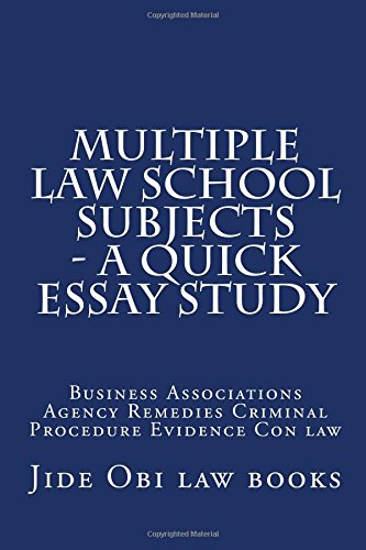 Multiple Law School Subjects - A Quick Essay Study: Business Associations Agency Remedies Criminal Procedure Evidence Con law