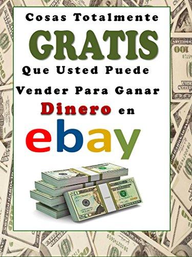 Cosas Totalmente GRATIS Que Usted Puede Vender Para Ganar Dinero en eBay de [Rodriguez,