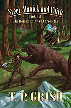 Steel, Magick and Faith (The Remus Rothwyn Chronicles Series Book 1) by [Grish, T.P.]