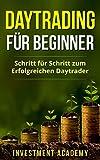 Daytrading für Beginner: Schritt für Schritt zum erfolgreichen Daytrader - Strategien, Trends sowie Kauf- und Verkaufen für Einsteiger