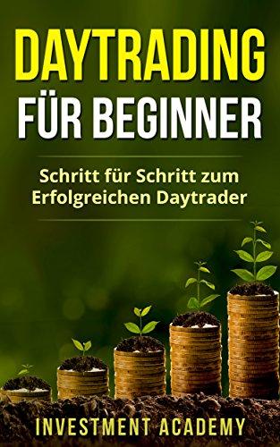 Daytrading für Beginner: Schritt für Schritt zum erfolgreichen Daytrader - Strategien, Trends sowie Kauf- und Verkaufen für Einsteiger (Börse & Finanzen 3)