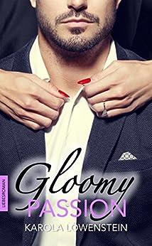Gloomy Passion - Liebesroman von [Löwenstein, Karola]