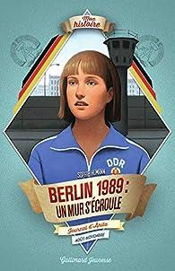 Berlin, 1989:un mur s'écroule: Journal d'Anita, août-novembre par Sophie Humann