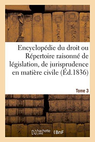 Encyclopédie du droit, Répertoire de législation & jurisprudence civile, administrative Tome 3 par Sebire