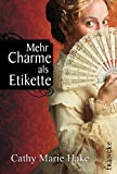 Mehr Charme als Etikette - Cathy Marie Hake