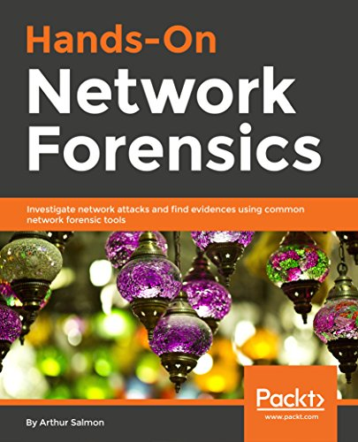 Hands-On Network Forensics: Investigate network attacks and find evidences using common network forensic tools