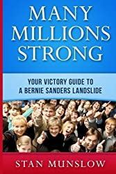 Many Millions Strong: Your Victory Guide to a Bernie Sanders Landslide by Stan Munslow (2015-12-14)