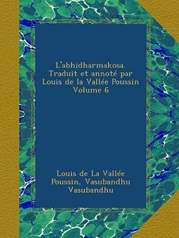 L'abhidharmakosa. Traduit et annoté par Louis de la Vallée Poussin Volume 6