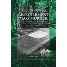 Exploitation, Resettlement, Mass Murder: Political and Economic Planning for German Occupation Policy in the Soviet Union, 1940-1941 (War and Genocide)