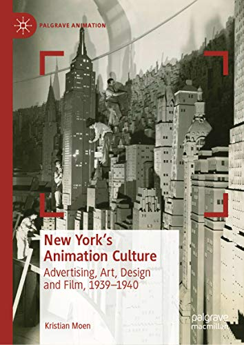 New York's Animation Culture: Advertising, Art, Design and Film, 1939-1940 (Palgrave Animation) (English Edition)