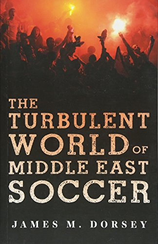 The Turbulent World of Middle East Soccer por James M. Dorsey