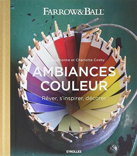 Ambiances couleur: Rêver, s'inspirer, décorer - Farrow et Ball.