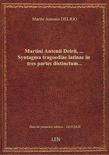 Martini Antonii Delrii,... Syntagma tragoediae latinae in tres partes distinctum...
