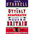 An Utterly Exasperated History of Modern Britain: or Sixty Years of Making the Same Stupid Mistakes as Always