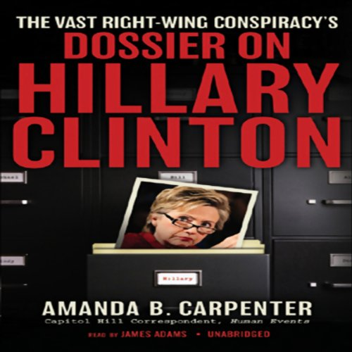 The Vast Right-Wing Conspiracy's Dossier on Hillary Clinton  Audiolibri