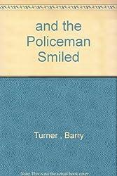 AND THE POLICEMAN SMILED