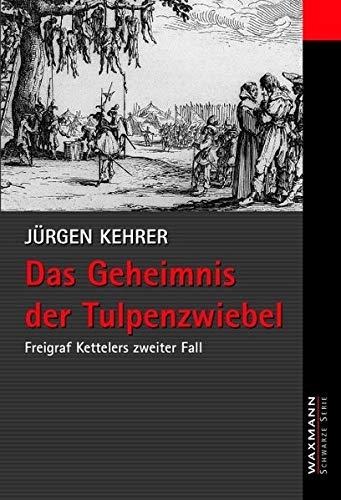 Das Geheimnis der Tulpenzwiebel: Freigraf Kettelers zweiter Fall (Waxmann Schwarze Serie)