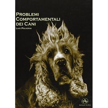 Problemi Comportamentali Dei Cani. Come Capire E Recuperare I Disturbi Del Comportamento Secondo Un Approccio Cognitivo E Una Visione Antropologica
