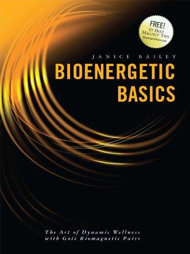 Bioenergetic Basics:  The Art of Dynamic Wellness with Goiz Biomagnetic Pairs (English Edition) (Bailey Magnet)