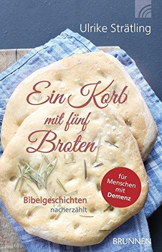 Ein Korb mit fünf Broten: Bibelgeschichten nacherzählt für Menschen mit Demenz